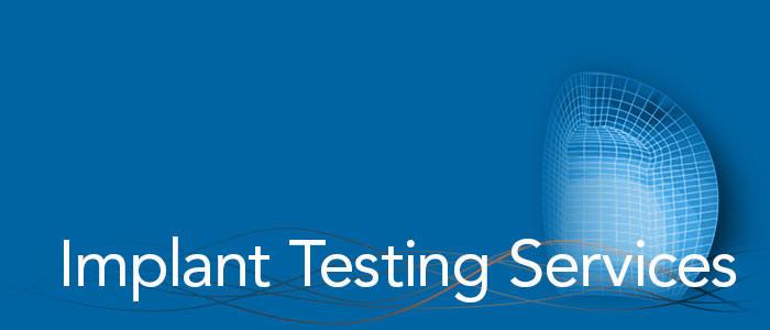Implant Testing